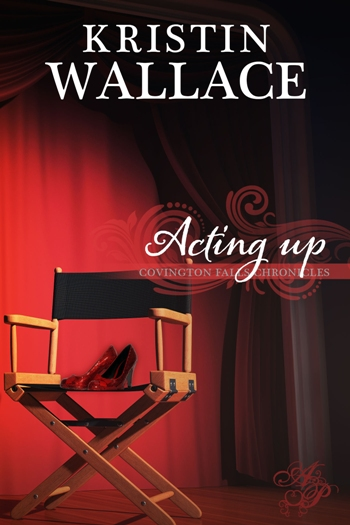 Acting Up by Kristin Wallace