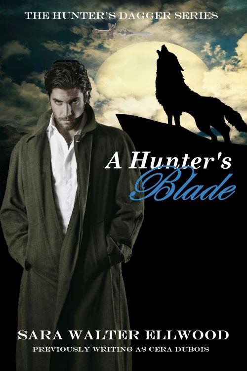 A Hunter's Dagger Series, The Hunter's Blade, A Hunter's Angel, A Hunter's Demon, Paranormal Romance, Vampire Romance, Werewolf Romance, Shifter Romance, Sara Walter Ellwood, Cera DuBois